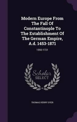 Modern Europe from the Fall of Constantinople to the Establishment of the German Empire, A.D. 1453-1871