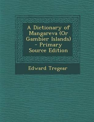 A Dictionary of Mangareva (or Gambier Islands) - Primary Source Edition
