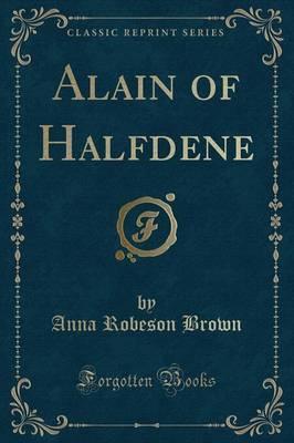Alain of Halfdene (Classic Reprint)