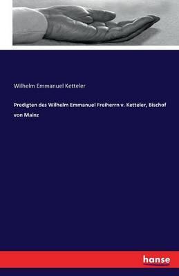 Predigten des Wilhelm Emmanuel Freiherrn v. Ketteler, Bischof von Mainz