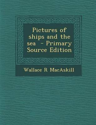 Pictures of Ships and the Sea - Primary Source Edition