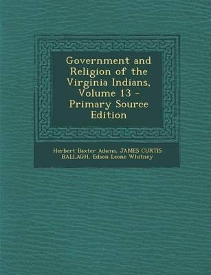 Government and Religion of the Virginia Indians, Volume 13