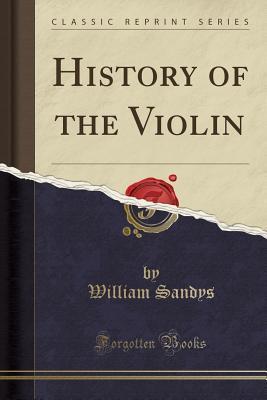History of the Violin (Classic Reprint)
