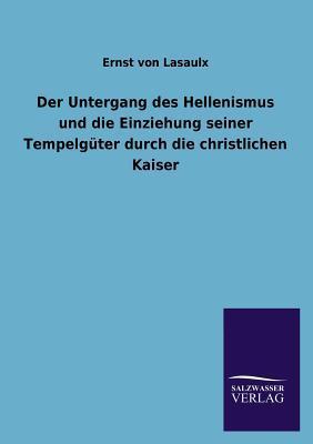 Der Untergang des Hellenismus und die Einziehung seiner Tempelgüter durch die christlichen Kaiser