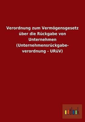 Verordnung zum Vermögensgesetz über die Rückgabe von Unternehmen (Unternehmensrückgabeverordnung - URüV)