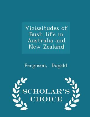 Vicissitudes of Bush Life in Australia and New Zealand - Scholar's Choice Edition