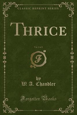 Thrice, Vol. 2 of 2 (Classic Reprint)