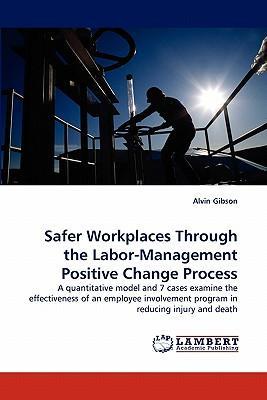 Safer Workplaces Through the Labor-Management Positive Change Process