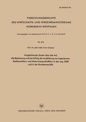 Vergleichende Studie Über Die Art, Die Bedeutung Und Den Erfolg Der Ausbildung Von Ingenieuren, Mathematikern Und Naturwissenschaftlern in Der Sog. Ddr Und in Der Bundesrepublik
