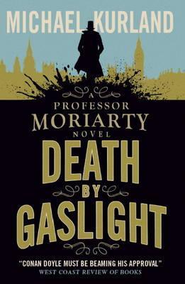 Death by Gaslight (A Professor Moriarty Novel) (Professor Moriarty 2)