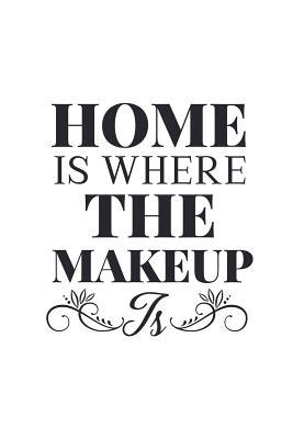 Home is Where the Makeup Is