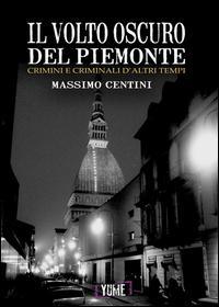 Il volto oscuro del Piemonte. Crimini e criminali d'altri tempi
