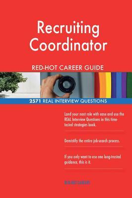 Recruiting Coordinator RED-HOT Career Guide; 2571 REAL Interview Questions