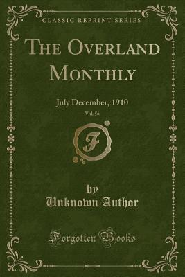 The Overland Monthly, Vol. 56