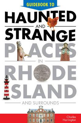 Guidebook to Haunted and Strange Places in Rhode Island and Surrounds
