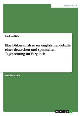 Eine Diskursanalyse zur Anglizismendebatte einer deutschen und spanischen Tageszeitung im Vergleich