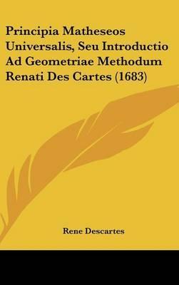 Principia Matheseos Universalis, Seu Introductio Ad Geometriae Methodum Renati Des Cartes (1683)