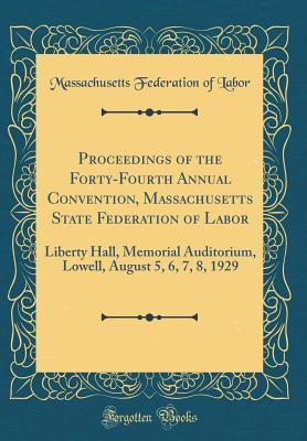 Proceedings of the Forty-Fourth Annual Convention, Massachusetts State Federation of Labor