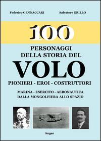 100 personaggi della storia del volo. Pionieri, eroi, costruttori