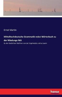 Mittelhochdeutsche Grammatik nebst Wörterbuch zu der Nibelunge Nôt