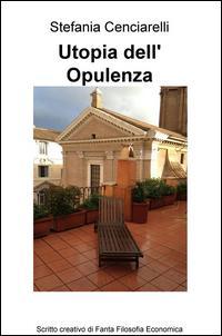 Utopia dell'opulenza. Scritto creativo di fanta filosofia economica