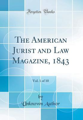 The American Jurist and Law Magazine, 1843, Vol. 1 of 10 (Classic Reprint)