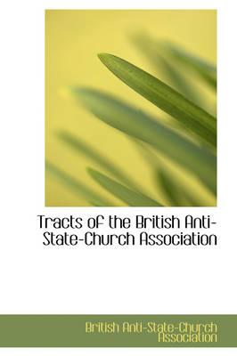 Tracts of the British Anti-State-Church Association