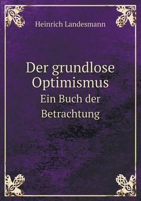 Der Grundlose Optimismus Ein Buch Der Betrachtung