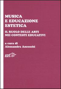 Musica e educazione estetica. Il ruolo delle arti nei contesti educativi. Atti del convegno (Pisa, 17-18 ottobre 2008)