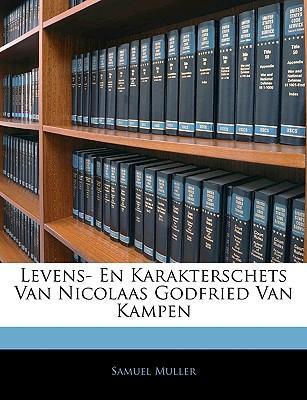 Levens- En Karakterschets Van Nicolaas Godfried Van Kampen