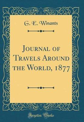 Journal of Travels Around the World, 1877 (Classic Reprint)