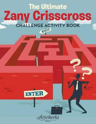 The Ultimate Zany Crisscross Challenge Activity Book