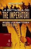 La battaglia dei tre imperatori. La più grande vittoria di Napoleone