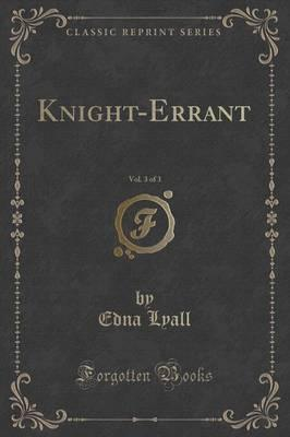 Knight-Errant, Vol. 3 of 3 (Classic Reprint)