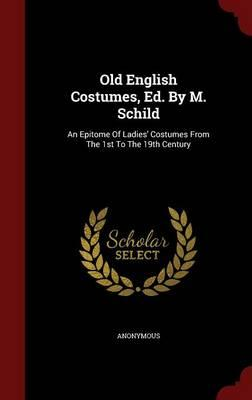 Old English Costumes, Ed. by M. Schild