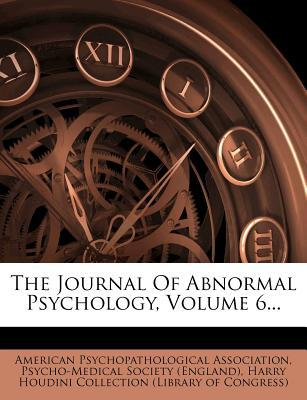 The Journal of Abnormal Psychology, Volume 6...