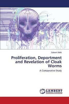Proliferation, Deportment and Revelation of Cloak Worms