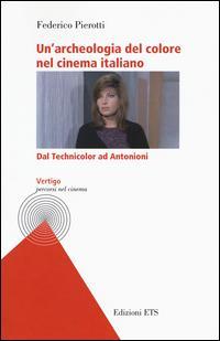 Un'archeologia del colore nel cinema italiano. Dal Technicolor ad Antonioni