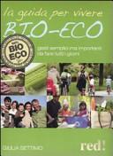 LA guida per vivere bio-eco. Gesti semplici ma importanti da fare tutti i giorni