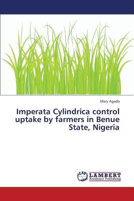 Imperata Cylindrica control uptake by farmers in Benue State, Nigeria