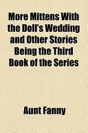 More Mittens with the Doll's Wedding and Other Stories Being the Third Book of the Series