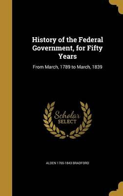 HIST OF THE FEDERAL GOVERNMENT