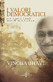 I valori democratici. La politica spirituale di Gandhi attraverso le parole del suo discepolo