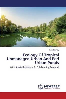Ecology Of Tropical Unmanaged Urban And Peri Urban Ponds