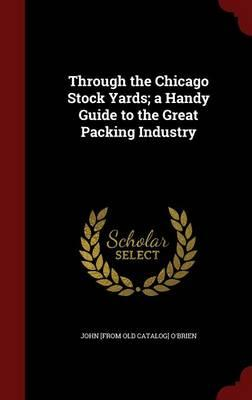Through the Chicago Stock Yards; A Handy Guide to the Great Packing Industry