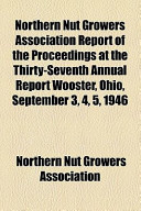 Northern Nut Growers Association Report of the Proceedings at the Thirty-Seventh Annual Report Wooster, Ohio, September 3, 4, 5, 1946