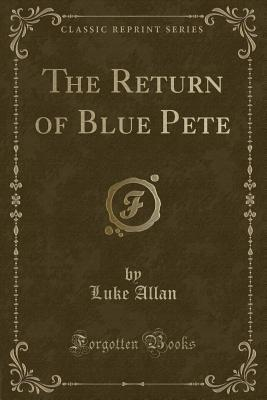 The Return of Blue Pete (Classic Reprint)