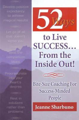 52 Ways to Live Success... from the Inside Out!
