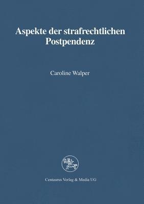 Aspekte Der Strafrechtlichen Postpendenz