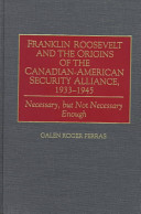 Franklin Roosevelt and the origins of the Canadian-American security alliance, 1933-1945